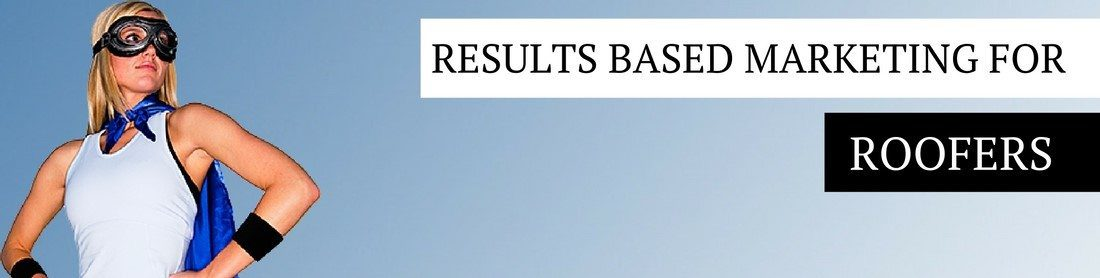 Results Based Marketing for Roofers